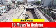Anıt Kavşağı 19 Mayıs#039;ta Açılıyor