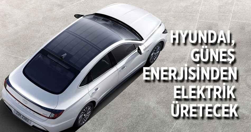 Hyundai Güneş Enerjisi İle Elektrik Üretecek.