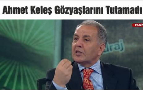 Ahmet Keleş canlı yayında ağladı!