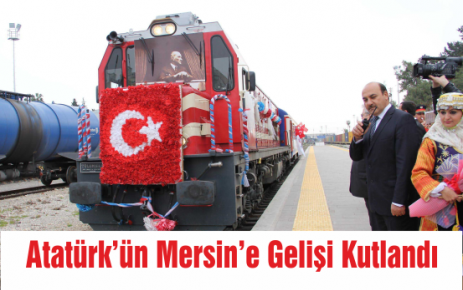 Atatürk'ün Mersin'e Gelişi Kutlandı