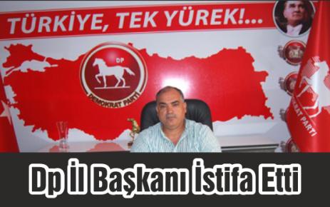 DP İl Başkanı İstifa Etti
