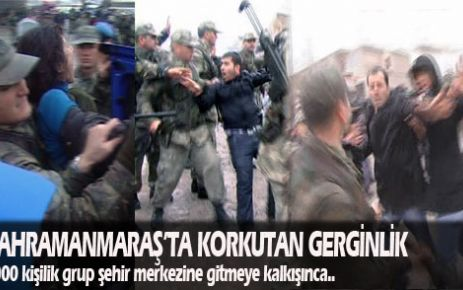 Kahramanmaraş'ta gerginlik