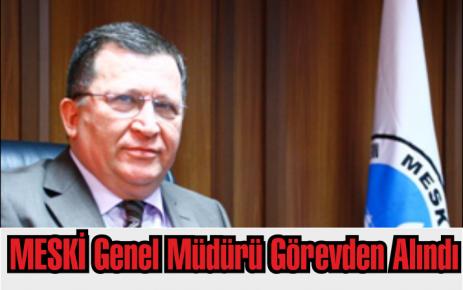 MESKİ Genel Müdürü Görevden Alındı
