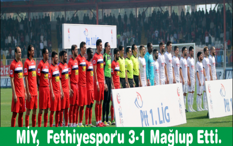 MİY,  Fethiyespor'u 3-1 Mağlup Etti.