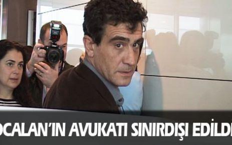 Öcalan'ın avukatı sınırdışı edildi
