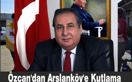Özcan'dan Arslanköy'e Kutlama