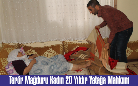 Terör Mağduru Kadın 20 Yıldır Yatağa Mahkum