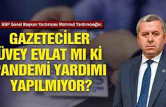 YARDIMCIOĞLU: GAZETECİ ESNAFINA NEDEN PANDEMİ YARDIMI...