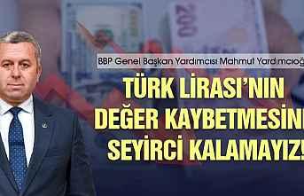 Yardımcıoğlu: Türk Lirası'nın değer kaybetmesine...