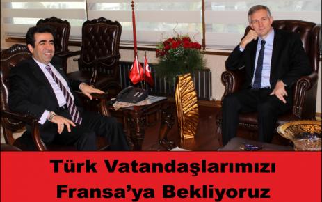 Türk Vatandaşlarımızı Fransa'ya Bekliyoruz